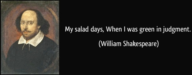 quote-my-salad-days-when-i-was-green-in-judgment-william-shakespeare-286819
