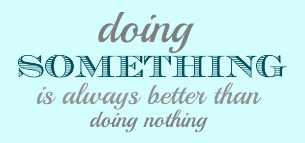 doing-something-is-always-better-than-doing-nothing-come-home-for-comfort